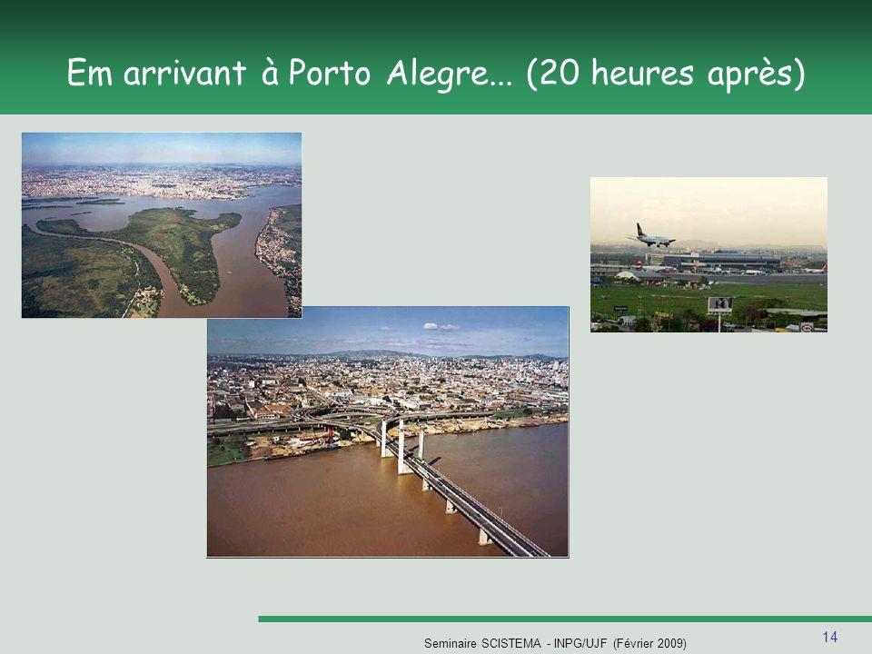 14 Seminaire SCISTEMA - INPG/UJF (Février 2009) Em arrivant à Porto Alegre... (20 heures après)