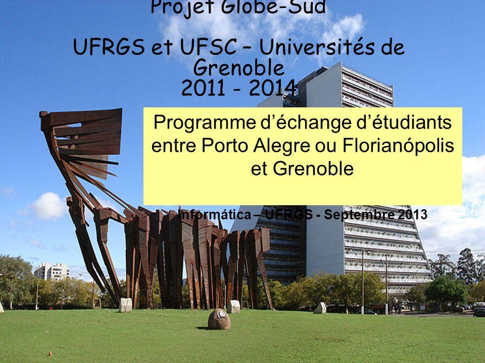 2 Seminaire SCISTEMA - INPG/UJF (Février 2009) Projet Globe-Sud UFRGS et UFSC – Universités de Grenoble 2011 - 2014 Programme déchange détudiants entre Porto Alegre ou Florianópolis et Grenoble Informática – UFRGS - Septembre 2013