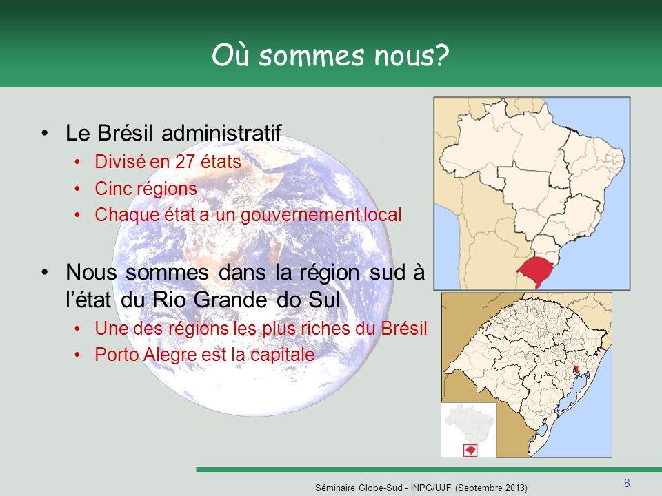 8 Séminaire Globe-Sud - INPG/UJF (Septembre 2013) Où sommes nous.