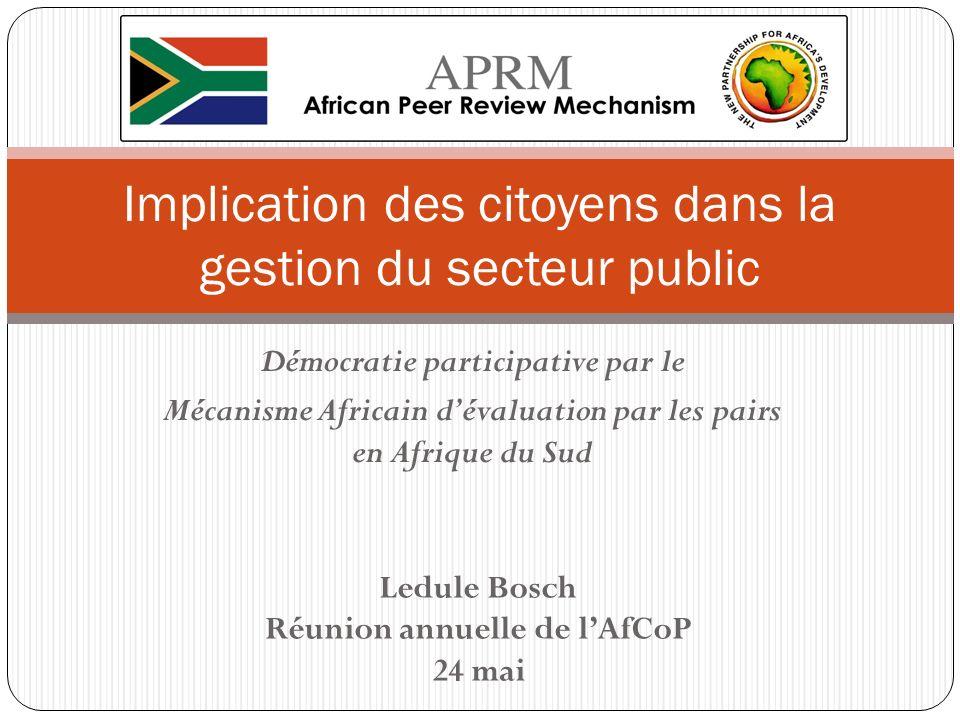 Promouvoir la redevabilité par la Mécanisme Africain dEvaluation par les Pairs (APRM) APRM encourage la conformité des Etats dAfrique aux mêmes: Valeurs politiques Codes économiques Standards dentreprises Une auto-évaluation Mise en œuvre dun plan daction