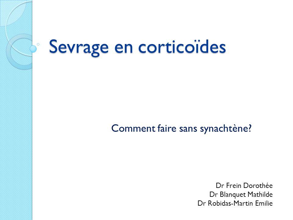 Sevrage en corticoïdes Comment faire sans synachtène? Dr Frein Dorothée Dr Blanquet Mathilde Dr Robidas-Martin Emilie