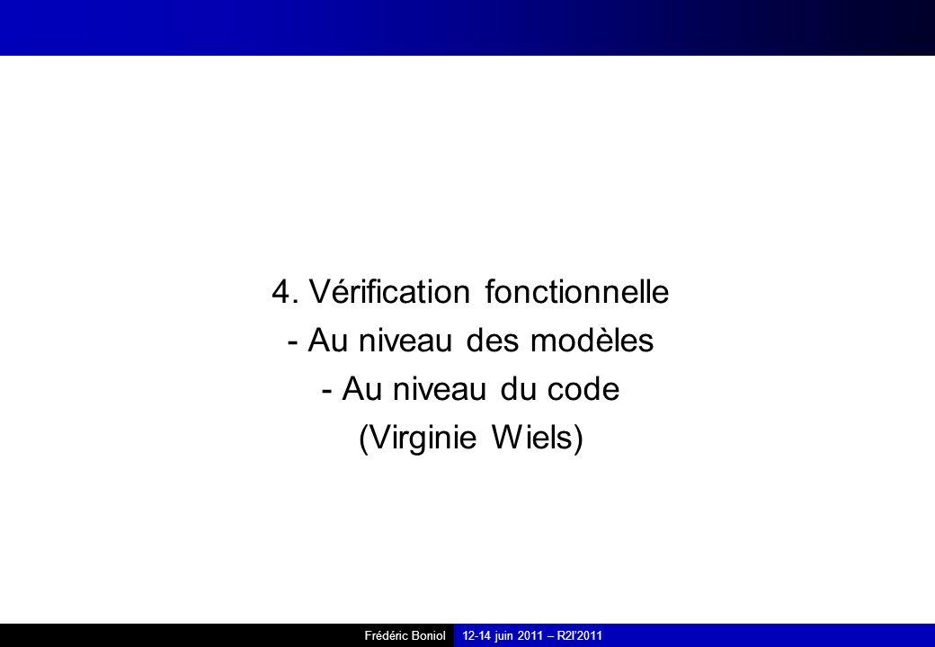 Frédéric Boniol12-14 juin 2011 – R2I2011 4. Vérification fonctionnelle - Au niveau des modèles - Au niveau du code (Virginie Wiels)