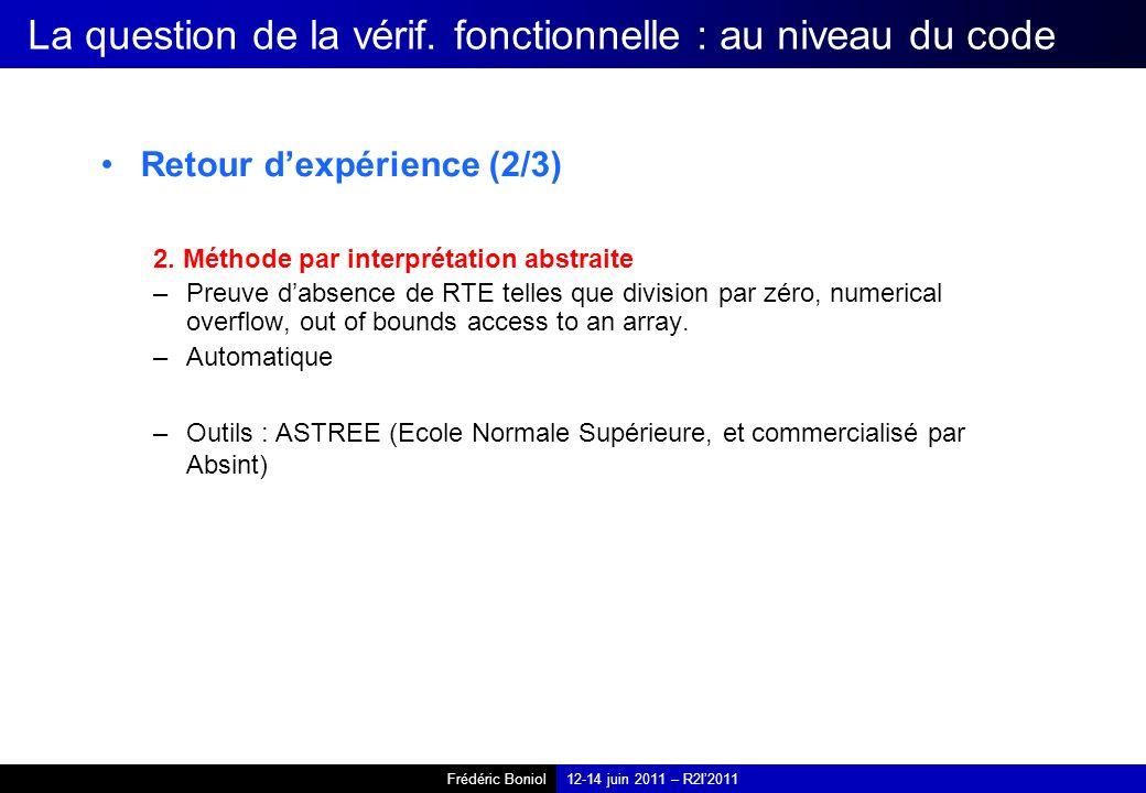 Frédéric Boniol12-14 juin 2011 – R2I2011 La question de la vérif. fonctionnelle : au niveau du code Retour dexpérience (2/3) 2. Méthode par interpréta