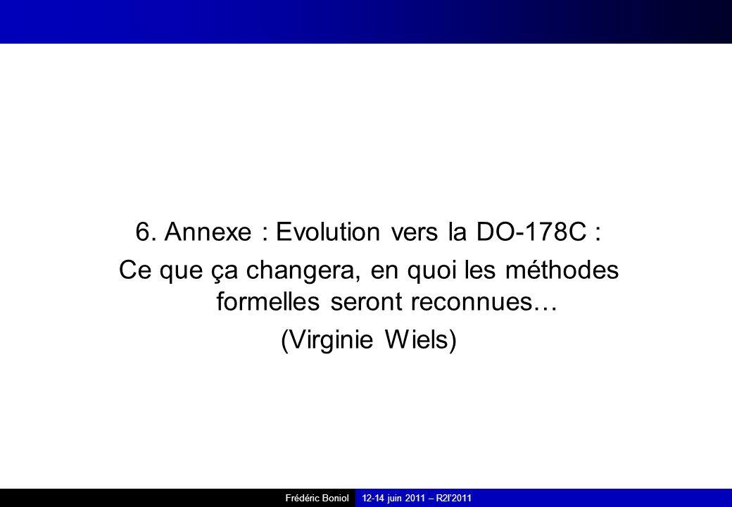 Frédéric Boniol12-14 juin 2011 – R2I2011 6. Annexe : Evolution vers la DO-178C : Ce que ça changera, en quoi les méthodes formelles seront reconnues…