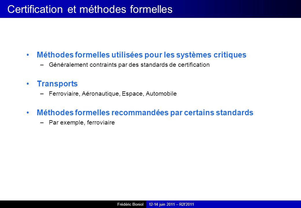 Frédéric Boniol12-14 juin 2011 – R2I2011 Certification et méthodes formelles Méthodes formelles utilisées pour les systèmes critiques –Généralement co