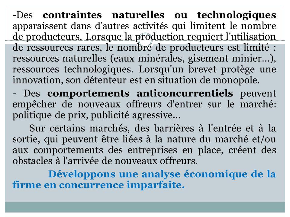 -Des contraintes naturelles ou technologiques apparaissent dans dautres activités qui limitent le nombre de producteurs. Lorsque la production requier