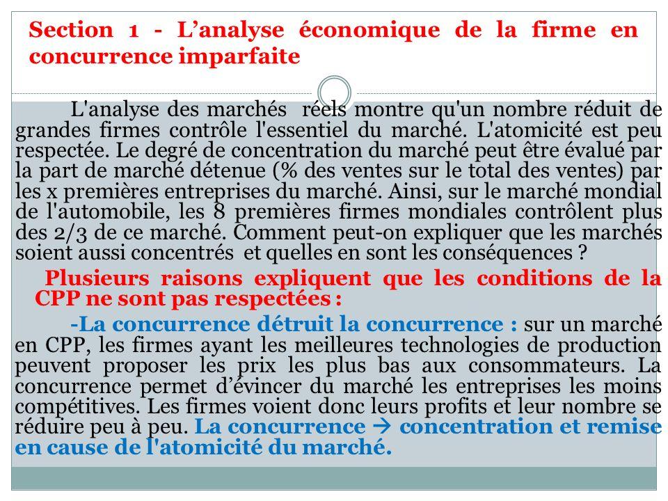 Section 1 - Lanalyse économique de la firme en concurrence imparfaite L'analyse des marchés réels montre qu'un nombre réduit de grandes firmes contrôl