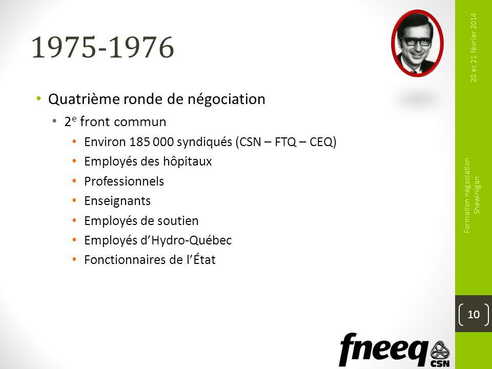 1975-1976 Quatrième ronde de négociation 2 e front commun Environ 185 000 syndiqués (CSN – FTQ – CEQ) Employés des hôpitaux Professionnels Enseignants