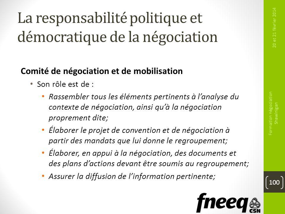 La responsabilité politique et démocratique de la négociation Comité de négociation et de mobilisation Son rôle est de : Rassembler tous les éléments