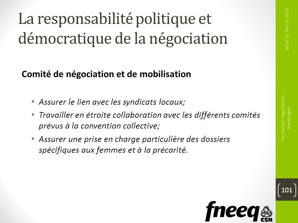 La responsabilité politique et démocratique de la négociation Comité de négociation et de mobilisation Assurer le lien avec les syndicats locaux; Trav