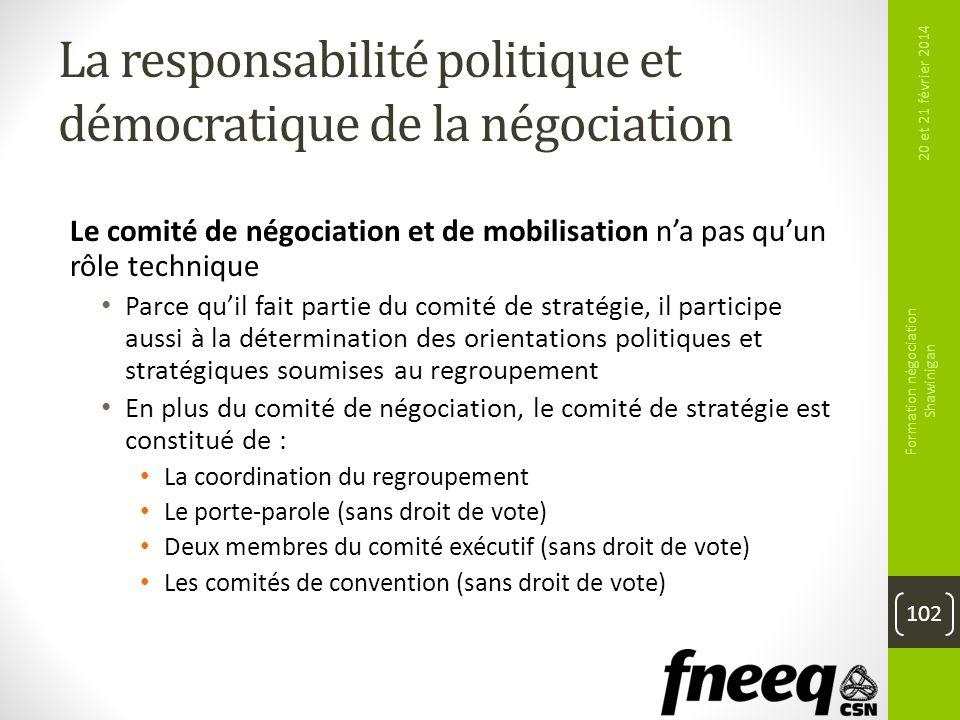 La responsabilité politique et démocratique de la négociation Le comité de négociation et de mobilisation na pas quun rôle technique Parce quil fait p