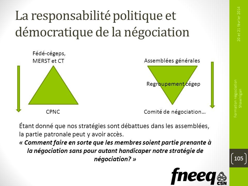 La responsabilité politique et démocratique de la négociation 20 et 21 février 2014 Formation négociation Shawinigan 105 Fédé-cégeps, MERST et CT CPNC
