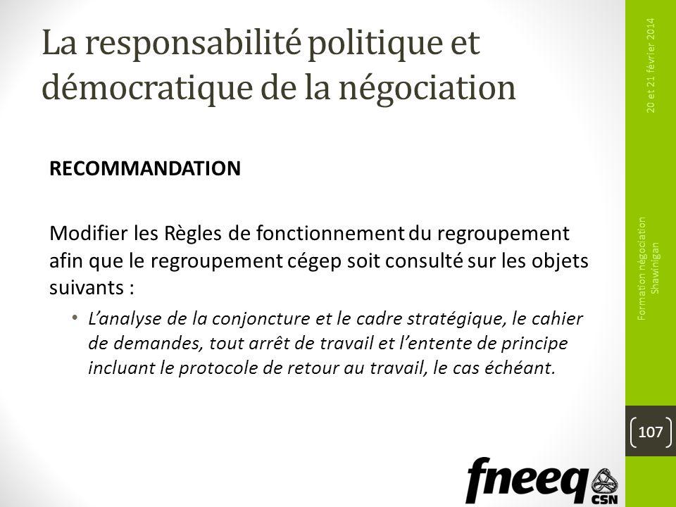 La responsabilité politique et démocratique de la négociation RECOMMANDATION Modifier les Règles de fonctionnement du regroupement afin que le regroup