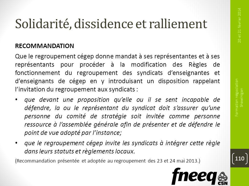 Solidarité, dissidence et ralliement 110 20 et 21 février 2014 Formation négociation Shawinigan RECOMMANDATION Que le regroupement cégep donne mandat