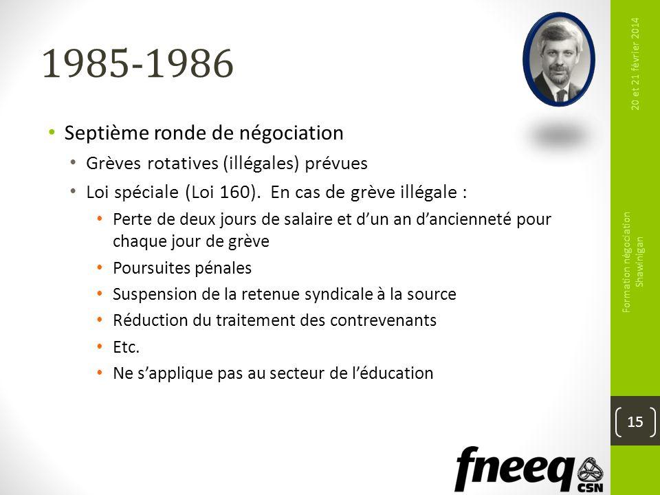 1985-1986 Septième ronde de négociation Grèves rotatives (illégales) prévues Loi spéciale (Loi 160). En cas de grève illégale : Perte de deux jours de