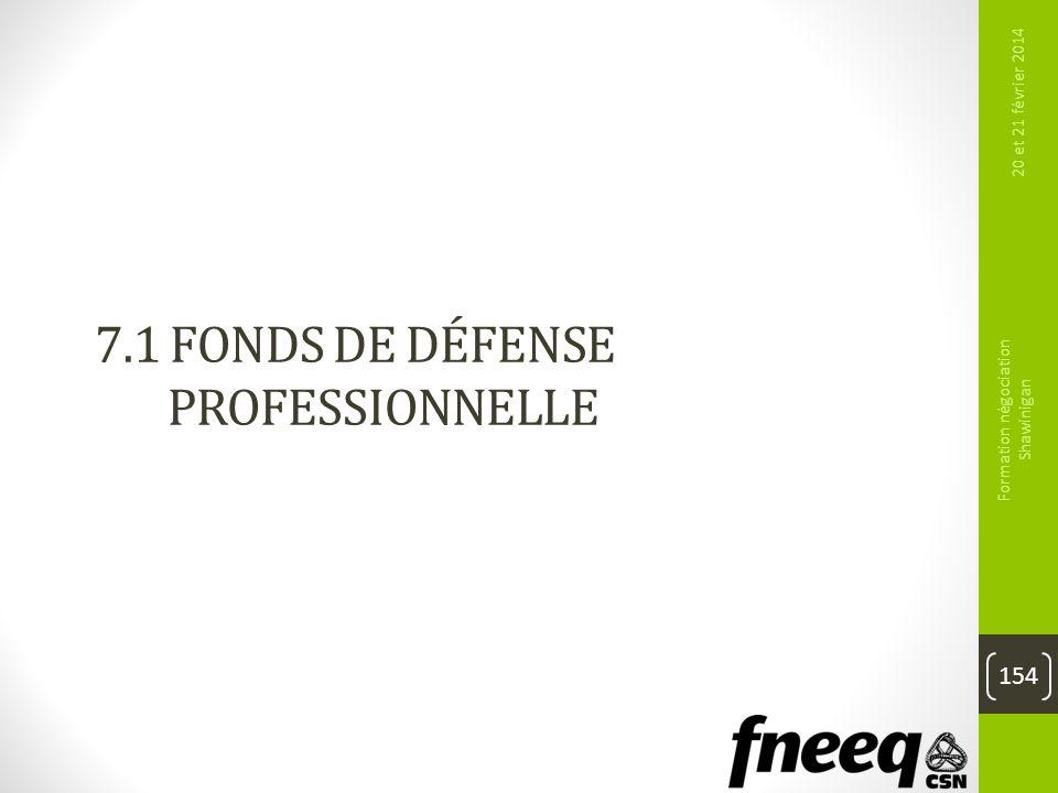 7.1 FONDS DE DÉFENSE PROFESSIONNELLE 20 et 21 février 2014 Formation négociation Shawinigan 154