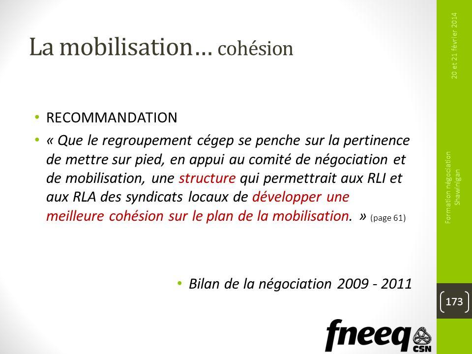 La mobilisation… cohésion RECOMMANDATION « Que le regroupement cégep se penche sur la pertinence de mettre sur pied, en appui au comité de négociation
