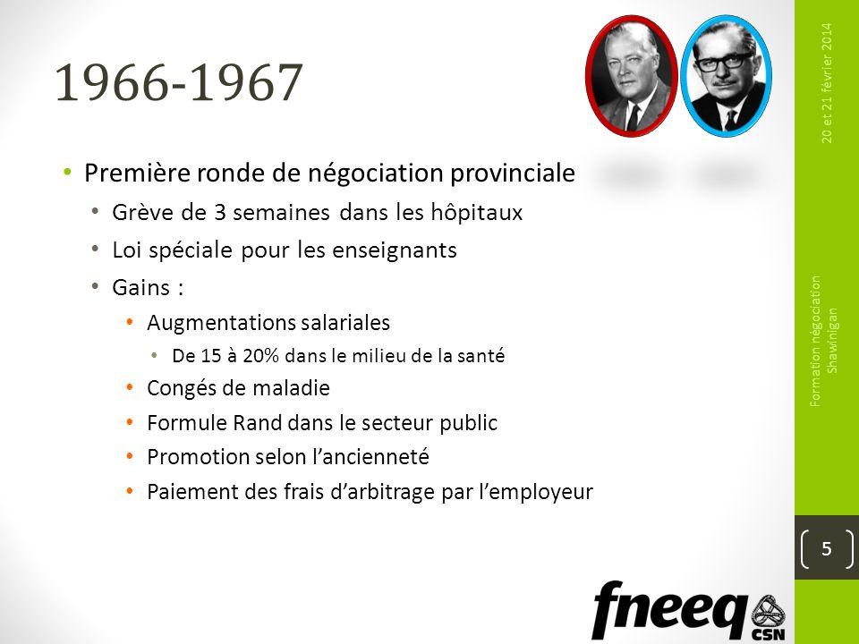 1966-1967 Première ronde de négociation provinciale Grève de 3 semaines dans les hôpitaux Loi spéciale pour les enseignants Gains : Augmentations sala