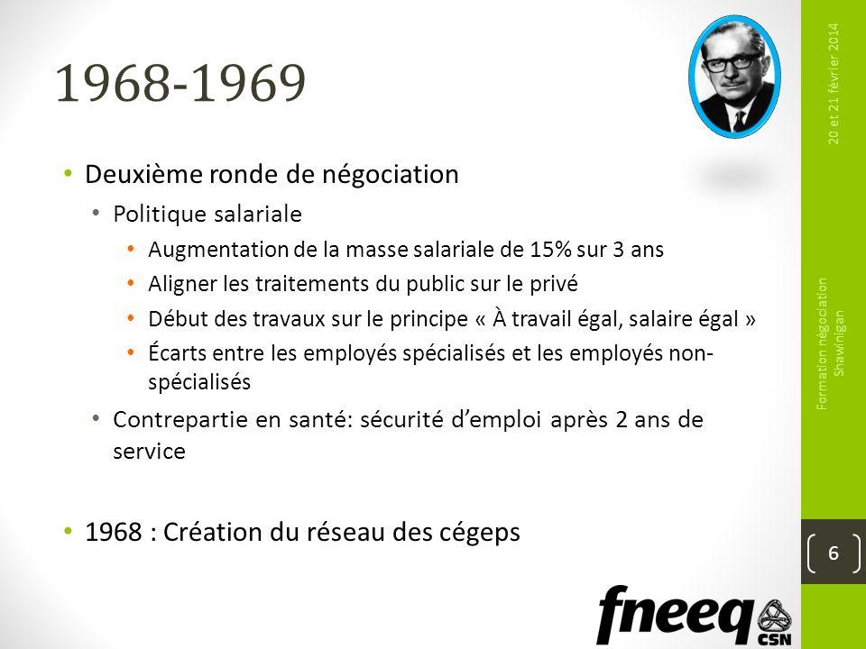 1968-1969 Deuxième ronde de négociation Politique salariale Augmentation de la masse salariale de 15% sur 3 ans Aligner les traitements du public sur