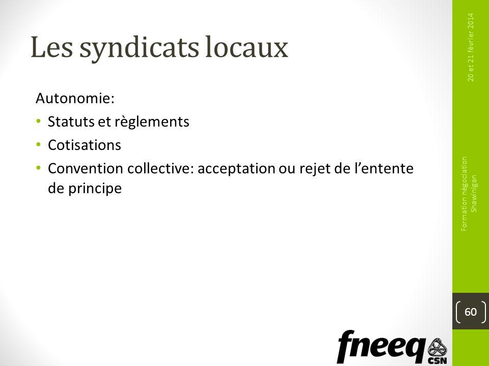 Les syndicats locaux 20 et 21 février 2014 Formation négociation Shawinigan 60 Autonomie: Statuts et règlements Cotisations Convention collective: acc
