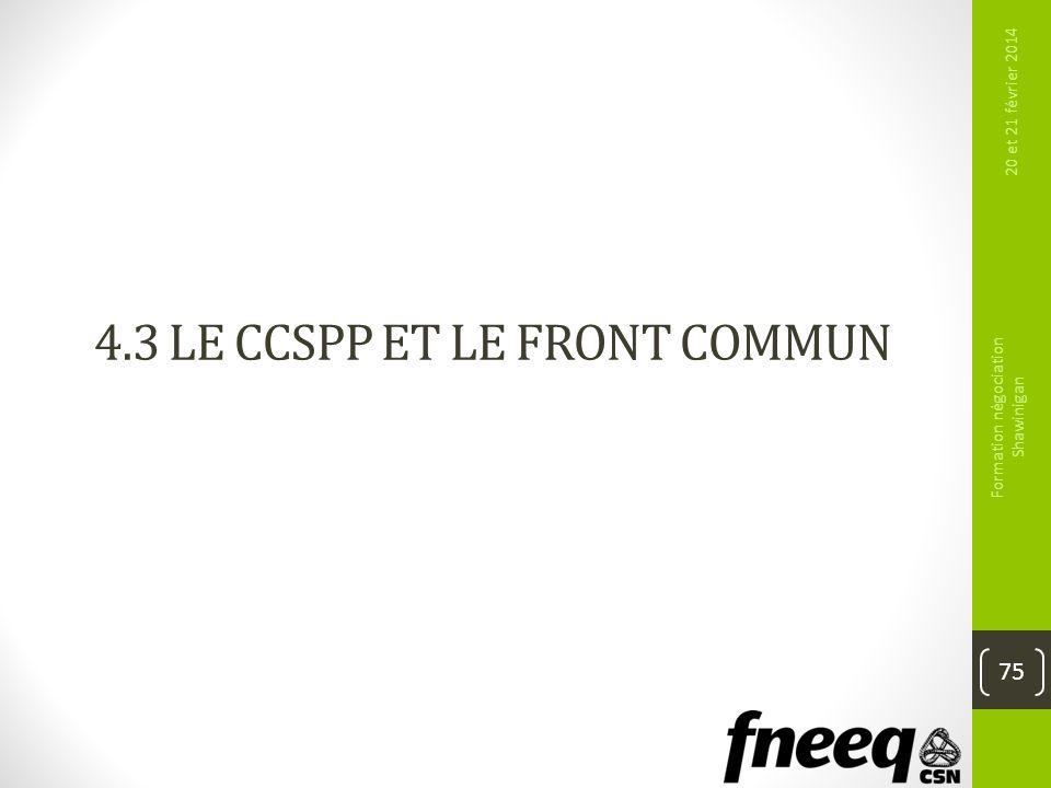 4.3 LE CCSPP ET LE FRONT COMMUN 20 et 21 février 2014 Formation négociation Shawinigan 75