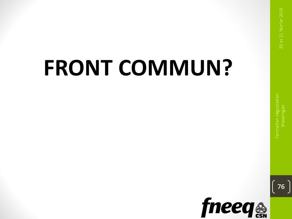 FRONT COMMUN? 20 et 21 février 2014 Formation négociation Shawinigan 76
