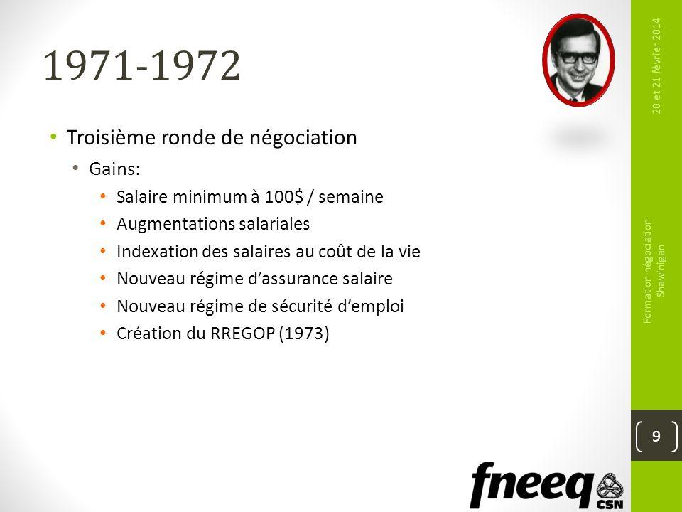 1971-1972 Troisième ronde de négociation Gains: Salaire minimum à 100$ / semaine Augmentations salariales Indexation des salaires au coût de la vie No