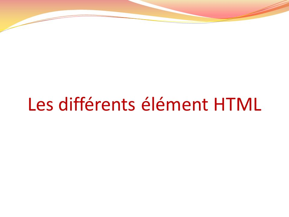 Les différents élément HTML