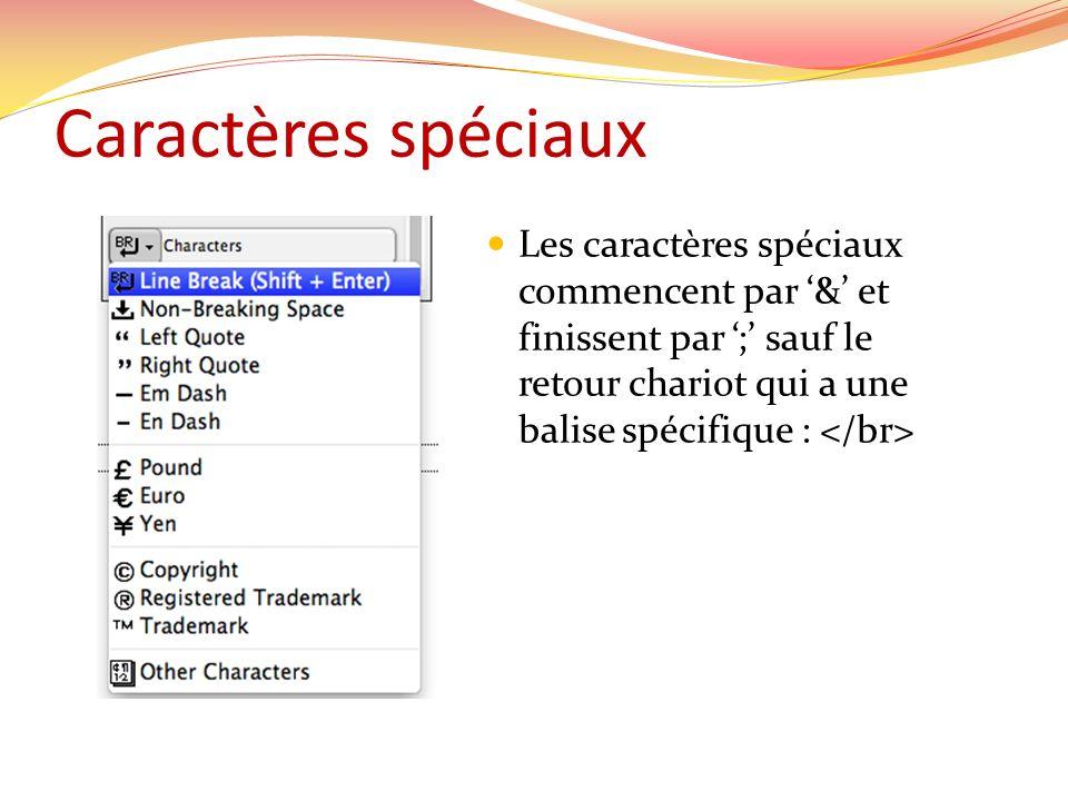 Caractères spéciaux Les caractères spéciaux commencent par & et finissent par ; sauf le retour chariot qui a une balise spécifique :