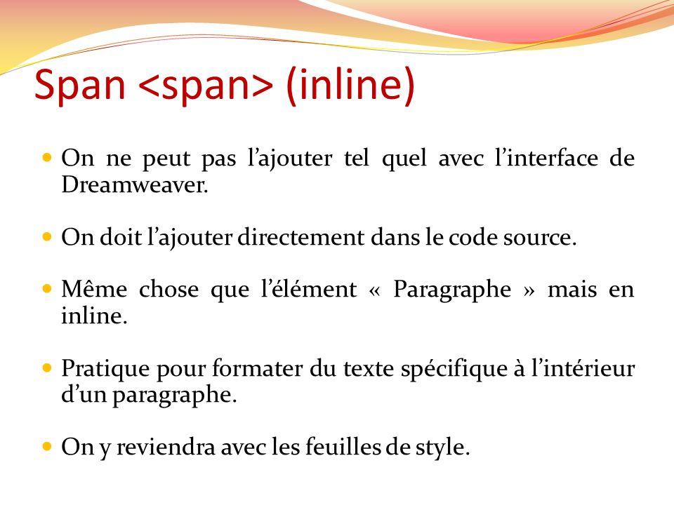 Span (inline) On ne peut pas lajouter tel quel avec linterface de Dreamweaver. On doit lajouter directement dans le code source. Même chose que léléme