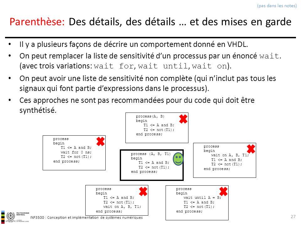 INF3500 : Conception et implémentation de systèmes numériques Parenthèse: Des détails, des détails … et des mises en garde Il y a plusieurs façons de