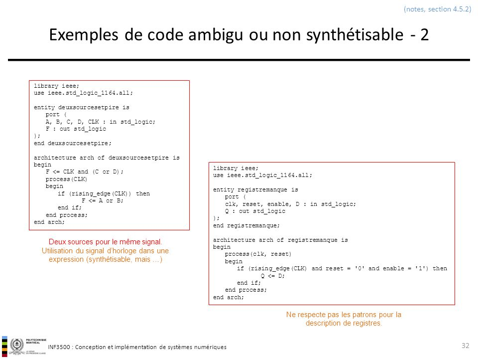 INF3500 : Conception et implémentation de systèmes numériques Parenthèse: la norme IEEE 1076.6-2004 IEEE Standard for VHDL Register Transfer Level (RTL) Synthesis This document specifies a standard for use of VHDL to model synthesizable register-transfer level digital logic.