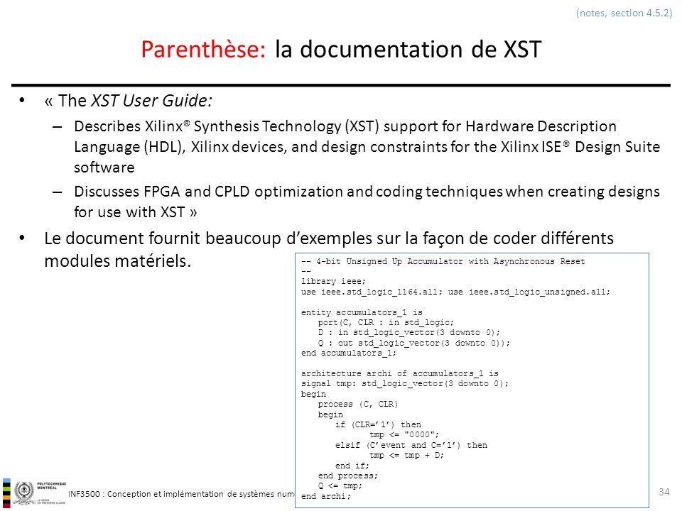 INF3500 : Conception et implémentation de systèmes numériques Parenthèse: la documentation de XST « The XST User Guide: – Describes Xilinx® Synthesis