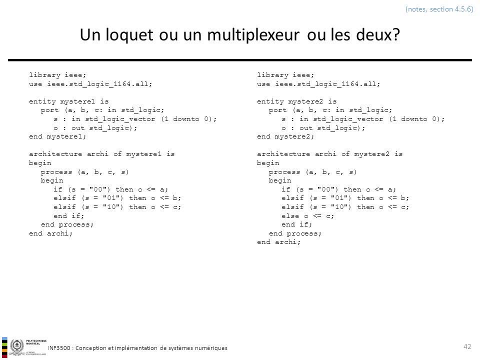 INF3500 : Conception et implémentation de systèmes numériques Un loquet ou un multiplexeur ou les deux? 42 (notes, section 4.5.6) library ieee; use ie