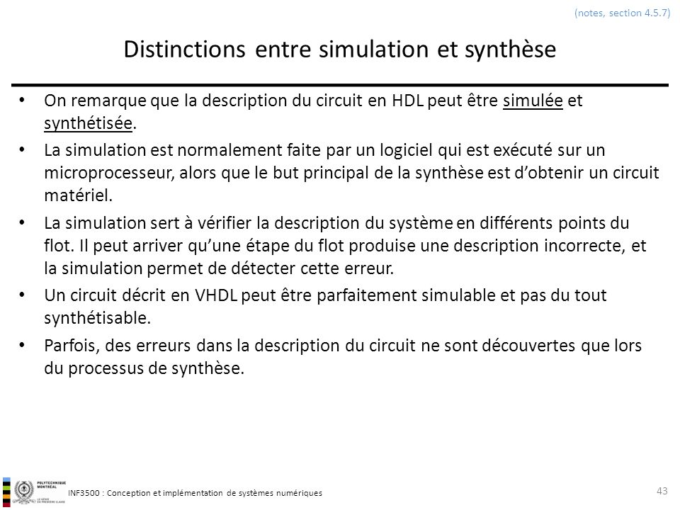 INF3500 : Conception et implémentation de systèmes numériques Distinctions entre simulation et synthèse On remarque que la description du circuit en H