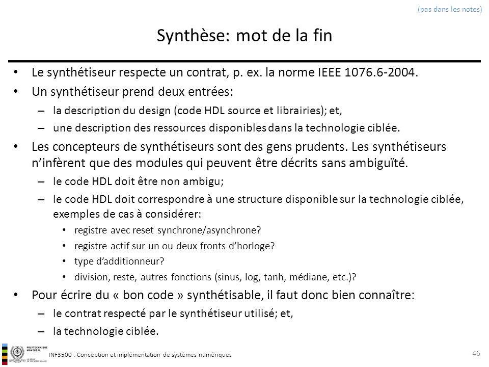 INF3500 : Conception et implémentation de systèmes numériques Synthèse: mot de la fin Le synthétiseur respecte un contrat, p. ex. la norme IEEE 1076.6