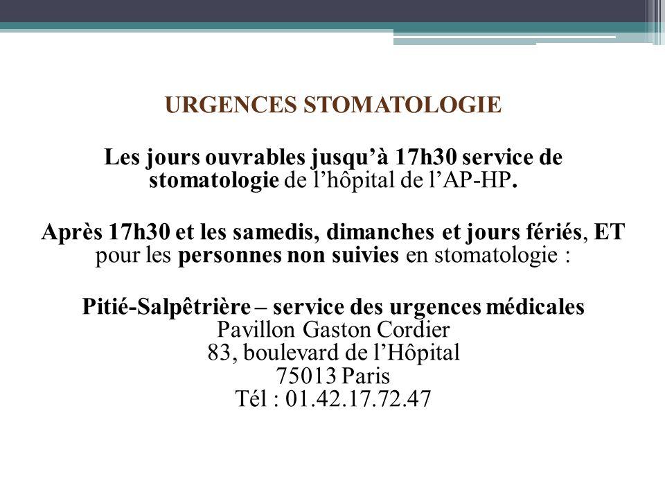 URGENCES STOMATOLOGIE Les jours ouvrables jusquà 17h30 service de stomatologie de lhôpital de lAP-HP. Après 17h30 et les samedis, dimanches et jours f