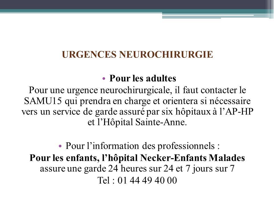 URGENCES NEUROCHIRURGIE Pour les adultes Pour une urgence neurochirurgicale, il faut contacter le SAMU15 qui prendra en charge et orientera si nécessa