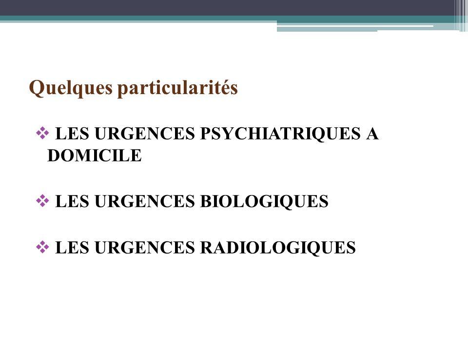 LES URGENCES PSYCHIATRIQUES A DOMICILE LES URGENCES BIOLOGIQUES LES URGENCES RADIOLOGIQUES Quelques particularités