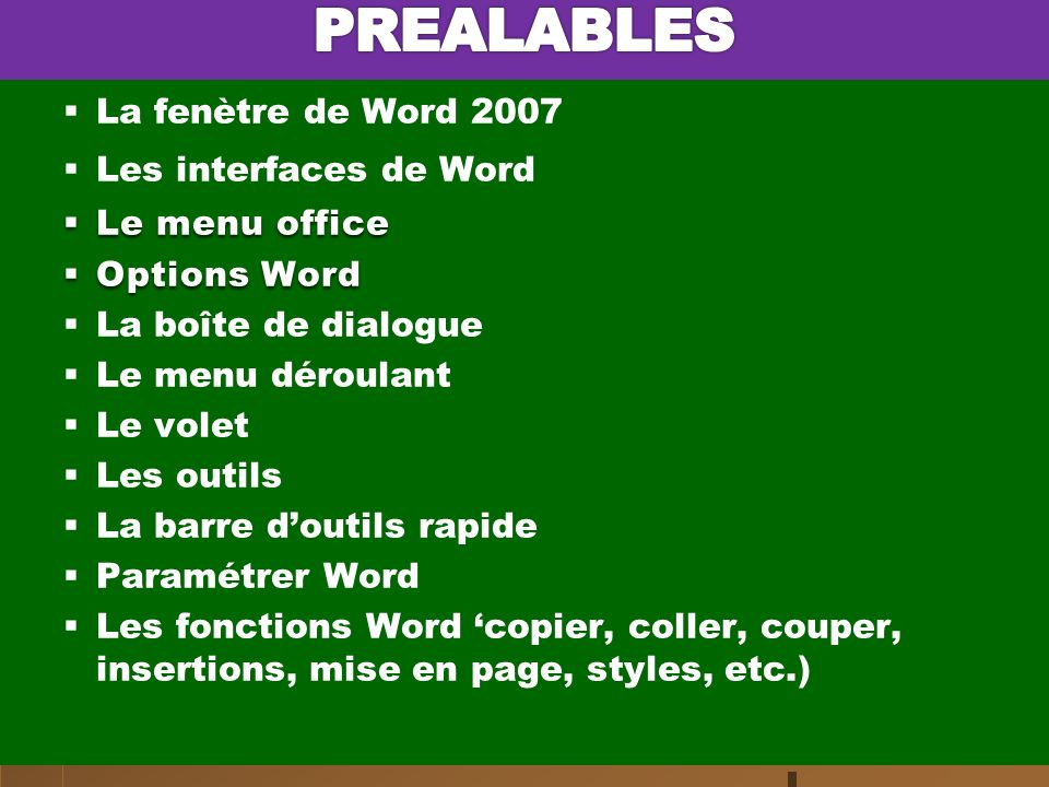 La fenètre de Word 2007 Les interfaces de Word Le menu office Le menu office Options Word Options Word La boîte de dialogue Le menu déroulant Le volet