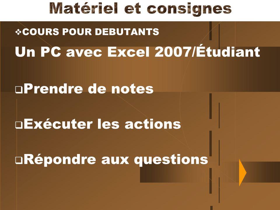 COURS POUR DEBUTANTS Un PC avec Excel 2007/Étudiant Prendre de notes Exécuter les actions Répondre aux questions