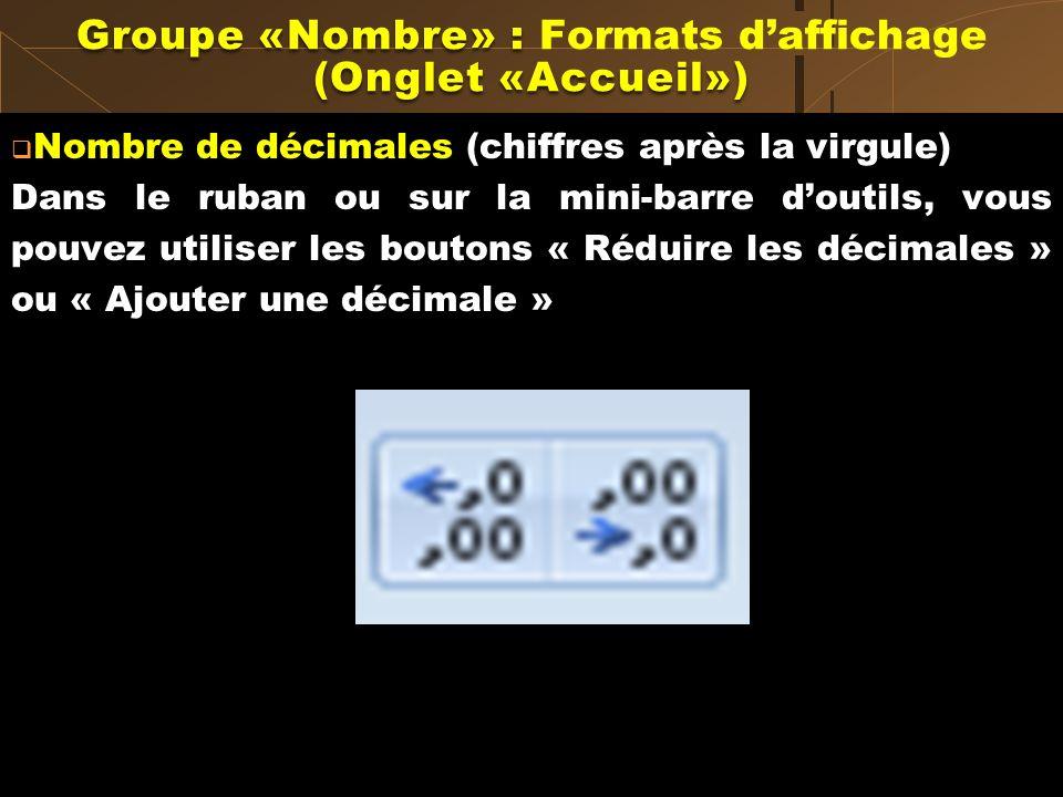 Nombre de décimales (chiffres après la virgule) Dans le ruban ou sur la mini-barre doutils, vous pouvez utiliser les boutons « Réduire les décimales »
