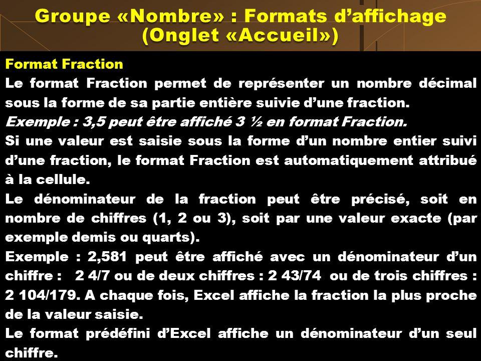 Format Fraction Le format Fraction permet de représenter un nombre décimal sous la forme de sa partie entière suivie dune fraction. Exemple : 3,5 peut