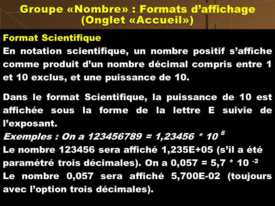 Format Scientifique En notation scientifique, un nombre positif saffiche comme produit dun nombre décimal compris entre 1 et 10 exclus, et une puissan