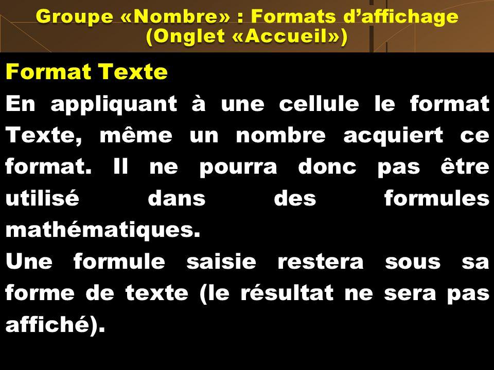 Format Texte En appliquant à une cellule le format Texte, même un nombre acquiert ce format. Il ne pourra donc pas être utilisé dans des formules math