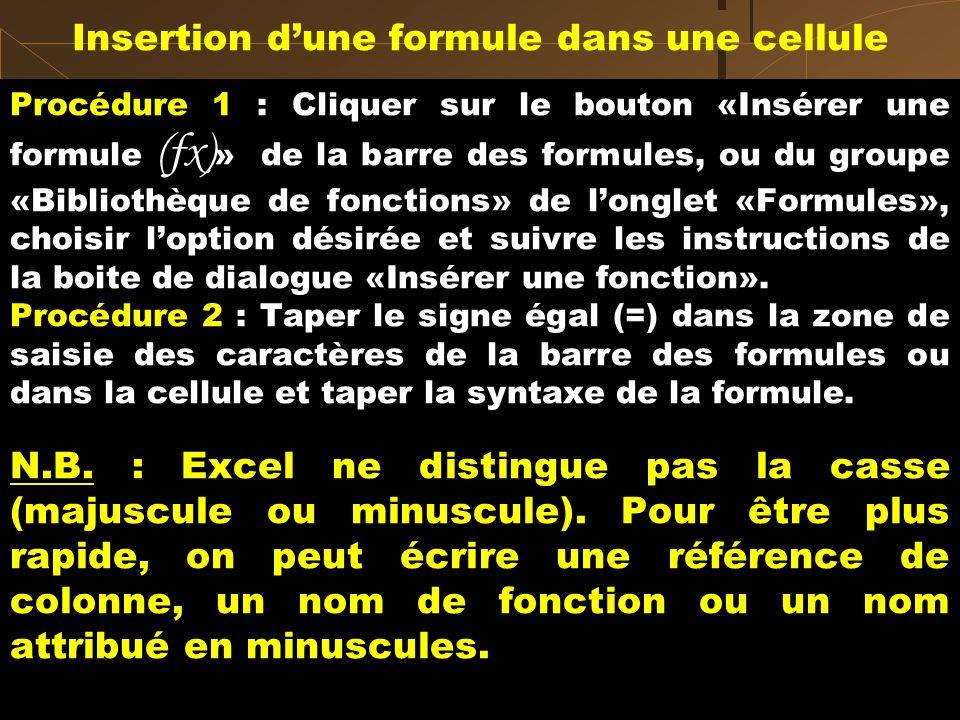 Procédure 1 : Cliquer sur le bouton «Insérer une formule (fx) » de la barre des formules, ou du groupe «Bibliothèque de fonctions» de longlet «Formule