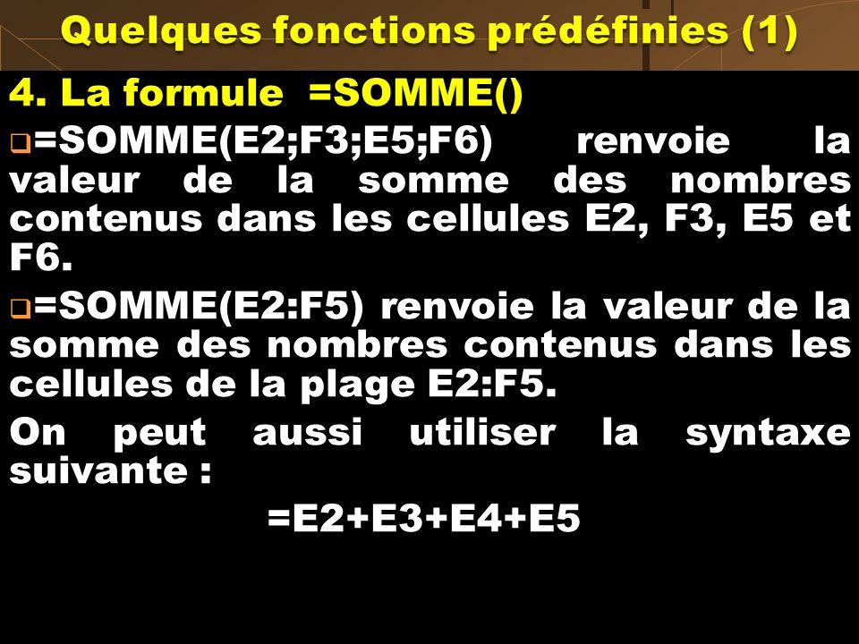 4. La formule =SOMME() =SOMME(E2;F3;E5;F6) renvoie la valeur de la somme des nombres contenus dans les cellules E2, F3, E5 et F6. =SOMME(E2:F5) renvoi