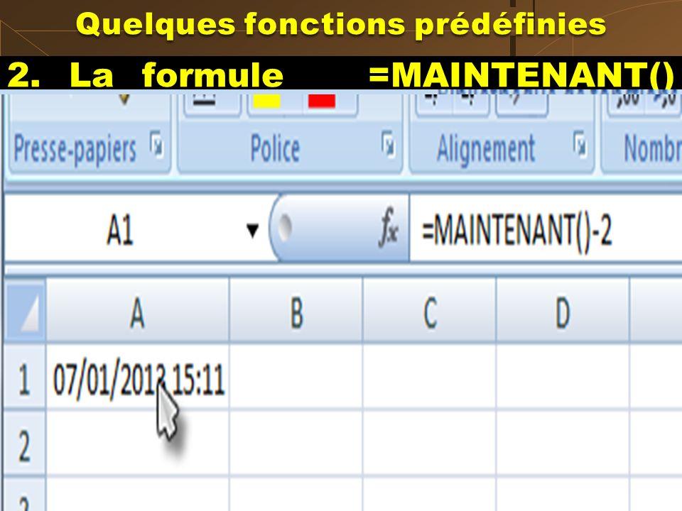 2. La formule =MAINTENANT() renvoie la date et lheure courantes. 3. La formule =MAINTENANT()-2 renvoie la date davant hier. Quelques fonctions prédéfi