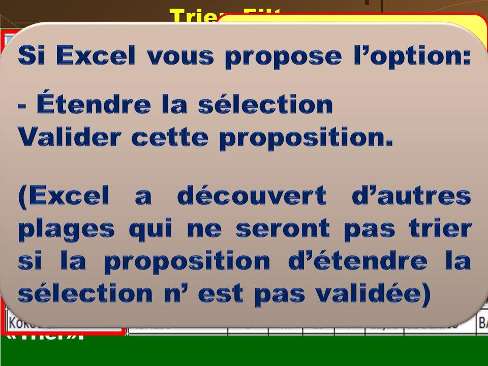 Trier, Filtrer 0PTIONS DE TRI Sélectionner la ou les colonne(s) à trier Sous longlet Accueil, dans le groupe «Edition», cliquer sur le bouton «Trier e