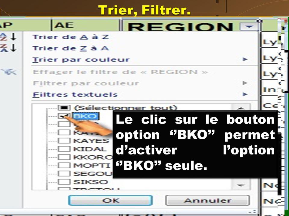 Trier, Filtrer. Filtrer Exemple 1 : Filtrer dans le classeur « orientation » les admis de la région de Bamako. Clic sur len-tête de la colonne L conte
